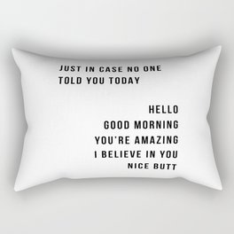 Just In Case No One Told You Today Hello Good Morning You're Amazing I Belive In You Nice Butt Minimal Rectangular Pillow