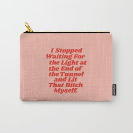 I Stopped Waiting for the Light at the End of the Tunnel and Lit that Bitch Myself Carry-All Pouch