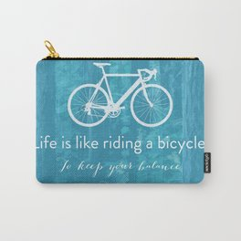 Life is like riding a bicycle Carry-All Pouch