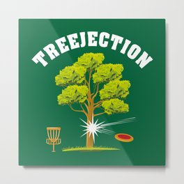 Treejection - Funny Disc Golf Quotes Gift Metal Print