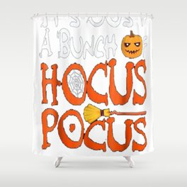 It's Just A Bunch Of Hocus Pocus Shirt Halloween Costume Shower Curtain