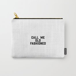 Call Me Old Fashioned, Old Fashioned Art, Vintage Quote Carry-All Pouch