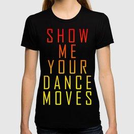 Show Me Your Dance Moves T-shirt
