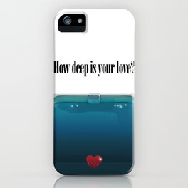 How deep is your Love? iPhone Case