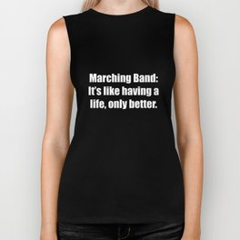 Marching Band: Like Having a Life Only Better T-Shirt Biker Tank