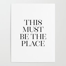 This Must Be The Place, Black And White, Wall Art, Bedroom Print Poster