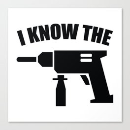 I Know The Drill Canvas Print