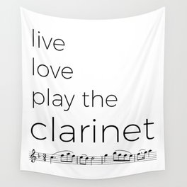 Live, love, play the clarinet Wall Tapestry