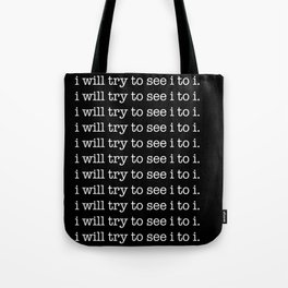 i will try to see i to i. Tote Bag