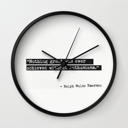 Nothing great was ever achieved without enthusiasm. Ralph Waldo Emerson Wall Clock