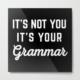 Not You Grammar Funny Quote Metal Print