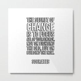 Socrates Greek Philosophy Quote - The secret of change Metal Print