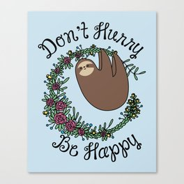 Don't Hurry, Be Happy Canvas Print