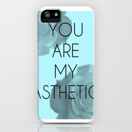 You Are My Asthetic iPhone Case