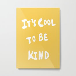 It's Cool to Be Kind Metal Print