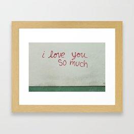 i love you so much. Framed Art Print