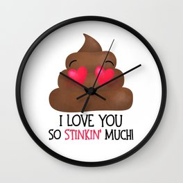 I Love You So Stinkin' Much! - Poop Wall Clock