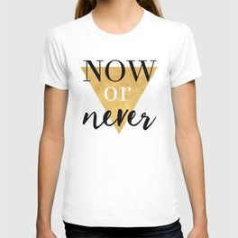 NOW OR NEVER Triangle Life Quote Typography T-shirt