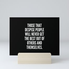 Those that despise people will never get the best out of others and themselves Mini Art Print