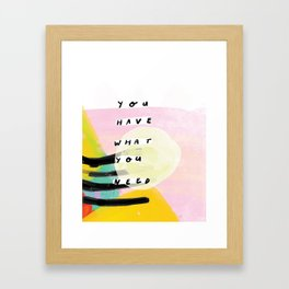 you have what you need Framed Art Print