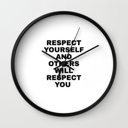 RESPECT YOURSELF AND OTHERS WILL RESPECT YOU - Self love quotes Wall Clock