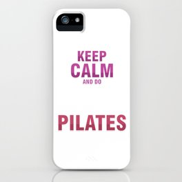 Fitness Balance Muscle Exercises Healthy Living Keep Calm And Do Pilates Relaxation Gift iPhone Case