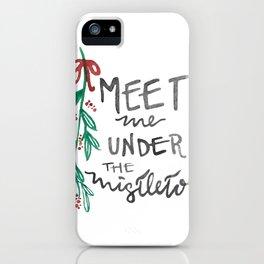 Meet Me Under the Mistletoe iPhone Case