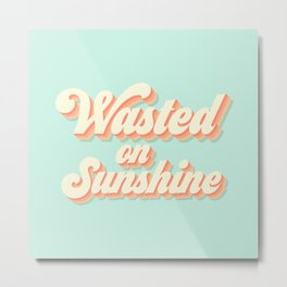 Wasted on Sunshine Blue Metal Print