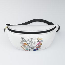 Life Is What You Bake It Baking And Dessert Lover Design Fanny Pack