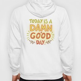 Today is a damn good day! Hoody