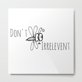 Don't Be Irrelevant Metal Print