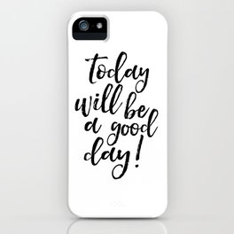Today Will Be A Good Day, Office Sign,Home Decor,Quote Prints,Good Vibes Only,Positive,Life Motto iPhone Case