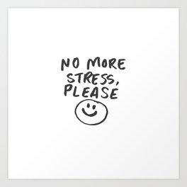 no more stress please.jpg Art Print