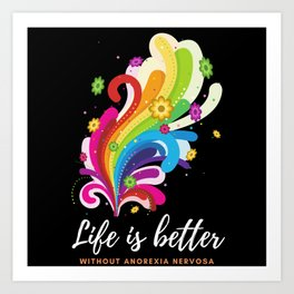 Life is better without anorexia nervosa Art Print