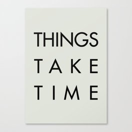Things take time, set life goals, motivational sentence, work hard, tough times Canvas Print