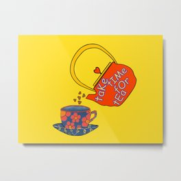 Take Time For Tea Metal Print