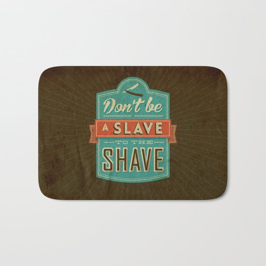 Don't be a slave to the shave Bath Mat