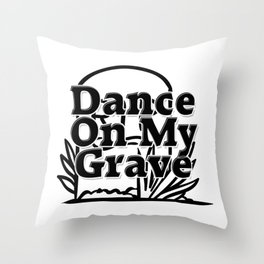 Dance On My Grave Throw Pillow