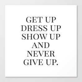 Get Up Dress Up Show Up and Never Give Up, Typography Quotes, Nursery Prints Girl, Minimal Art Canvas Print