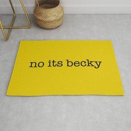no its becky. Rug