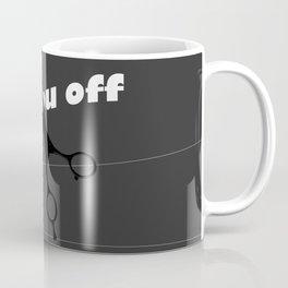 CUT YOU OFF Coffee Mug