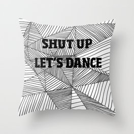 Shut up let's dance Throw Pillow
