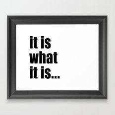it is what it is (black text)  Framed Art Print