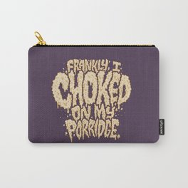 Frankly, I choked on my porridge. Carry-All Pouch