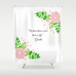 Where there is love there is life Gandhi Shower Curtain