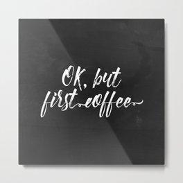 OK, but first coffee Metal Print