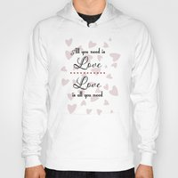 all you need is love Hoodies featuring All You Need Is Love by LLL Creations