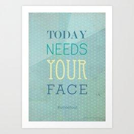 Today needs your face #smileitout Art Print