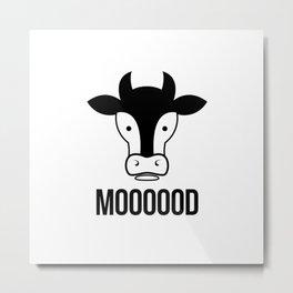 MOOOOOD - Funny cow quote Metal Print