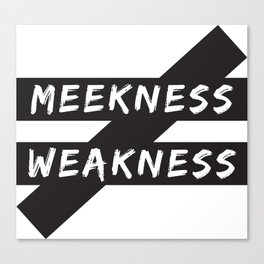 Meekness Does Not Equal Weakness Canvas Print